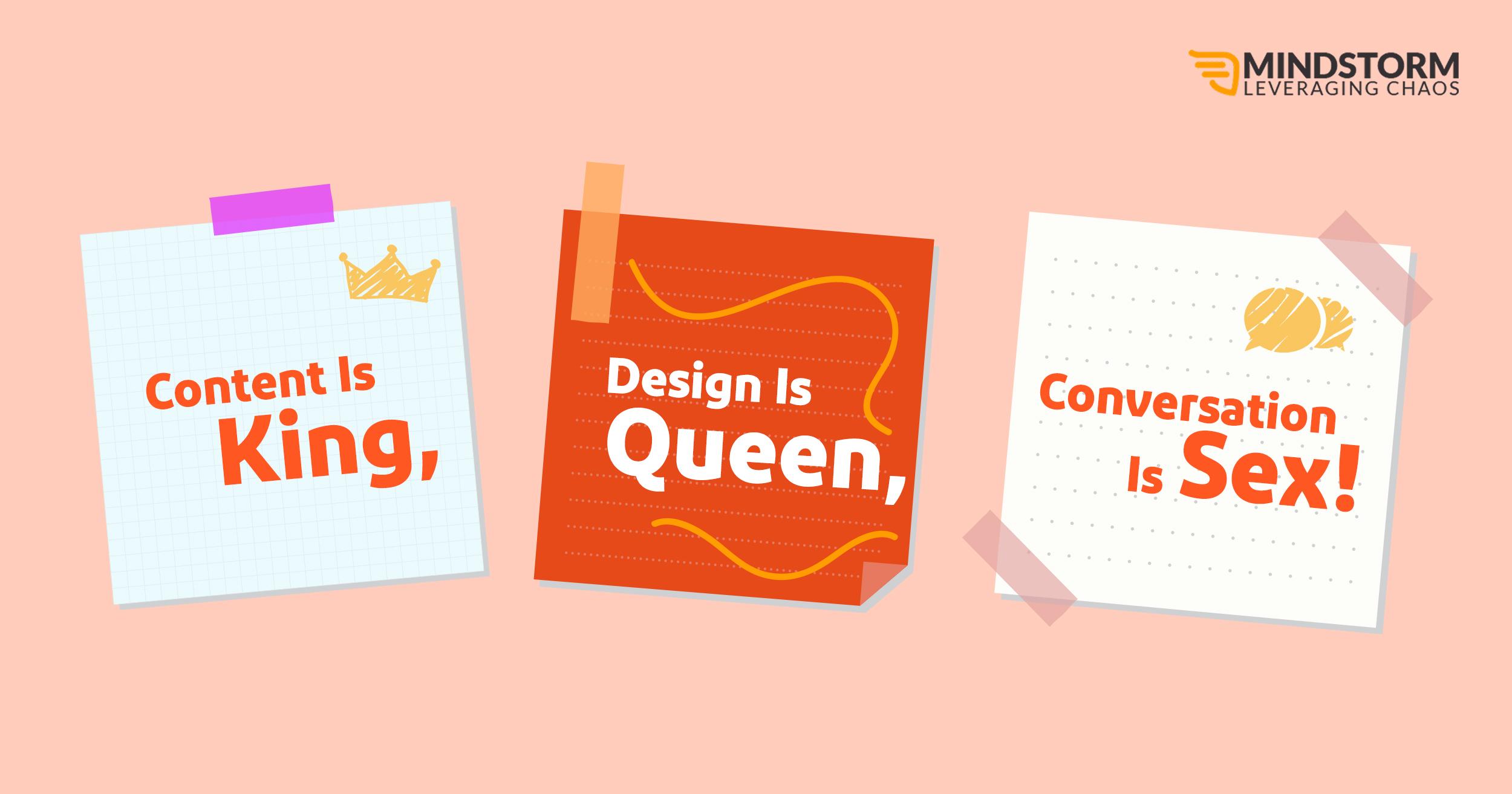 Content is King, Design is Queen, Conversation is Sex!