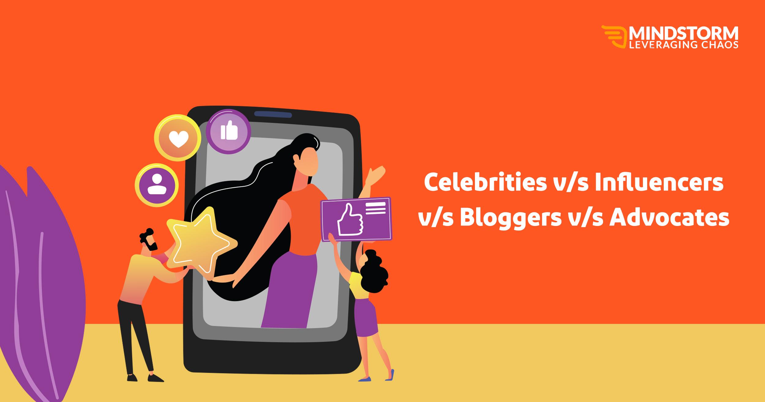Celebrities v/s Influencers v/s Bloggers v/s Advocates