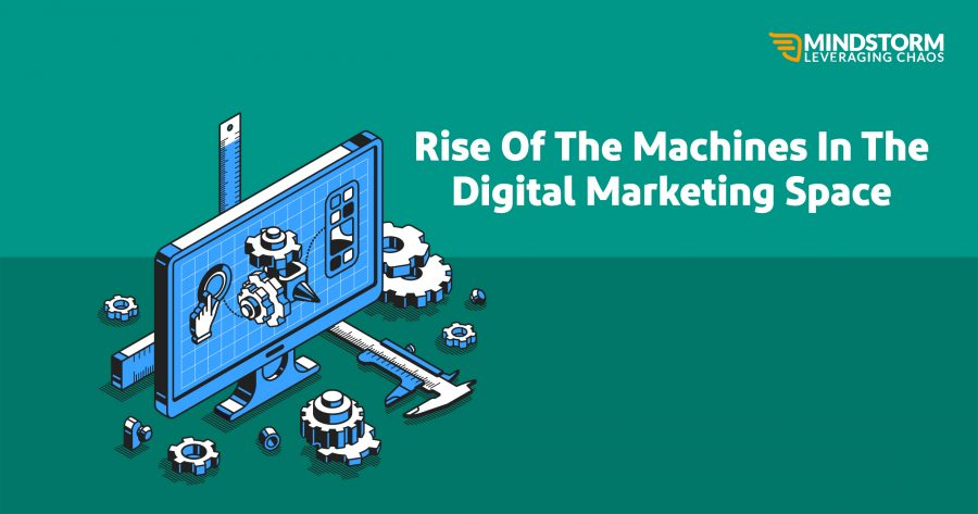 Rise Of The Machines In The Digital Marketing Space