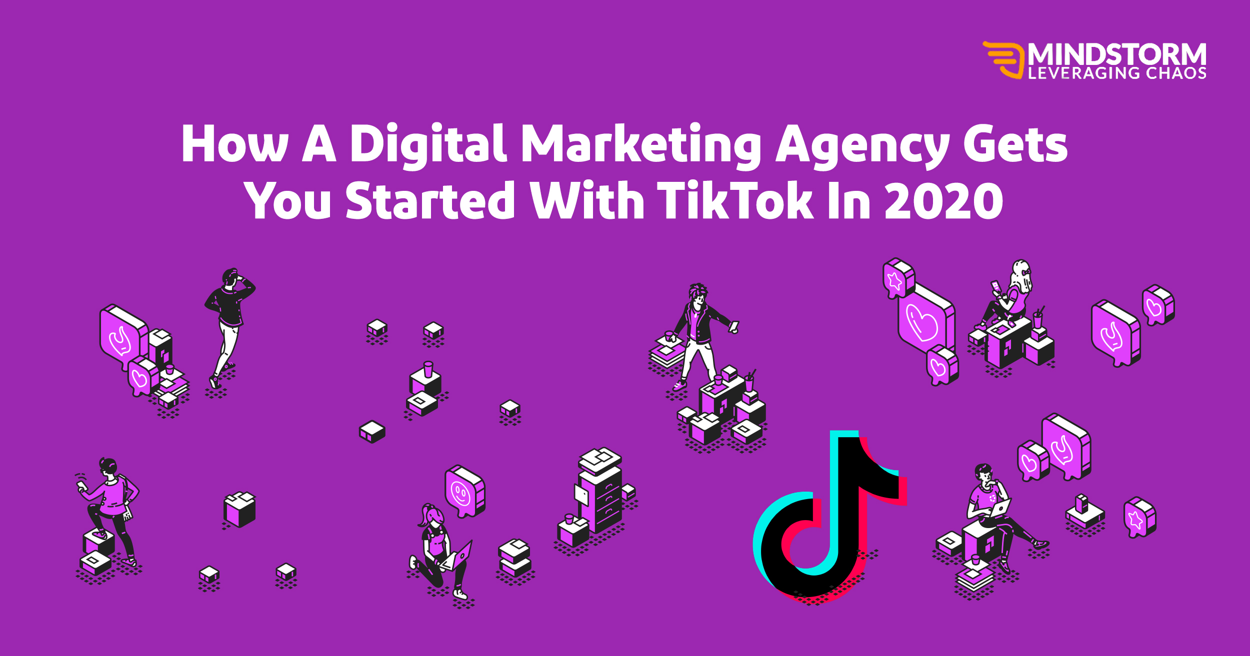 How A Digital Marketing Agency Gets You Started With TikTok In 2020!