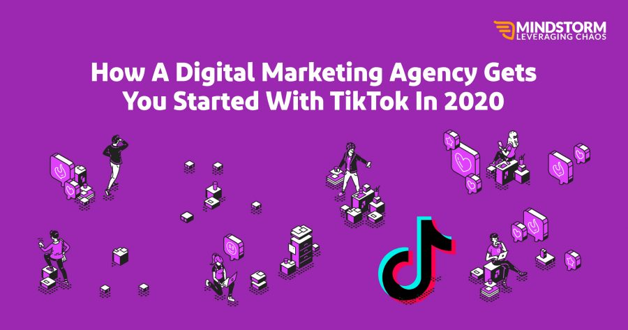 How A Digital Marketing Agency Gets You Started With Tiktok In 2020