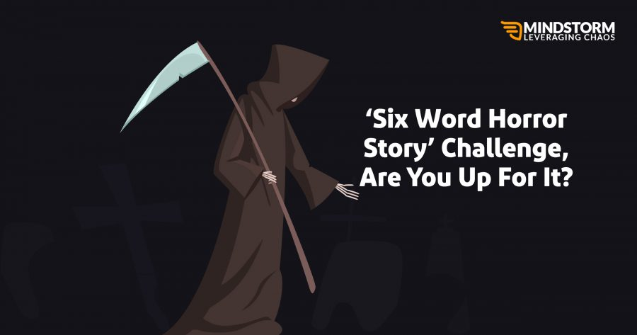 'Six Word Horror Story' Challenge, Are You Up For It?