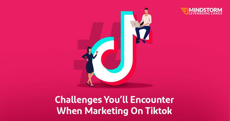Challenges You'll Encounter When Marketing On Tiktok