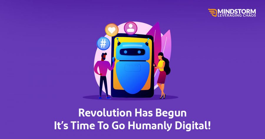 Revolution Has Begun; It's Time To Go Humanly Digital!