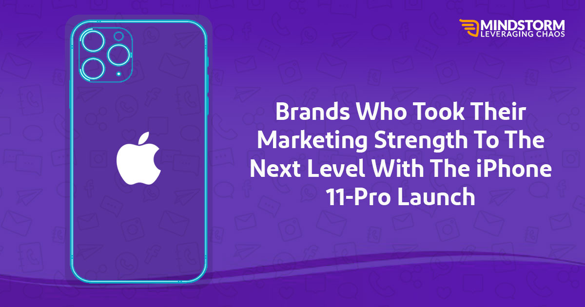 Brands who took their marketing strength to the next level with the iPhone 11-Pro launch