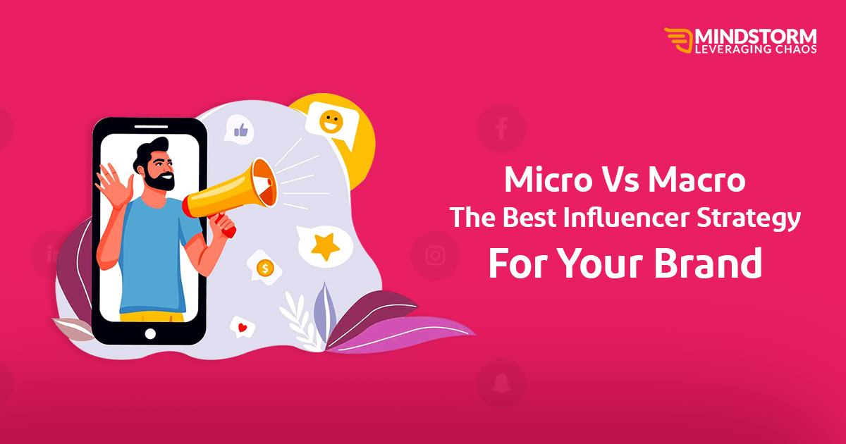 Micro Vs. Macro: The best Influencer Strategy for your brand