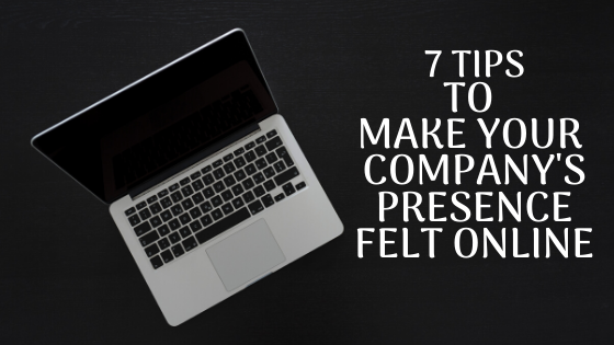 Tips to make your company's presence felt online