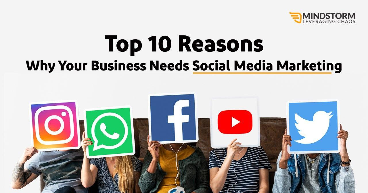 Top 10 Reasons Why Your Business Needs Social Media Marketing