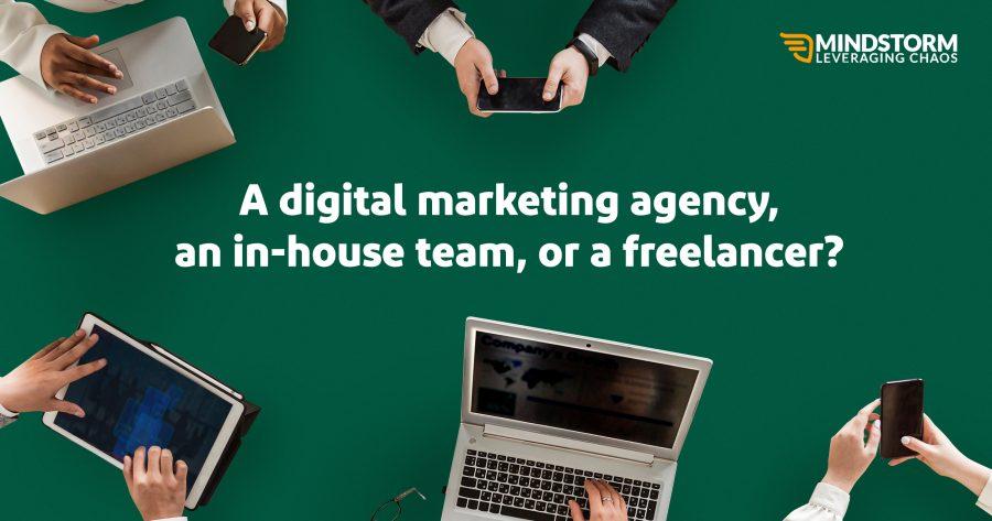 Digital Marketing Agency, In-House Team or a Digital Freelancer