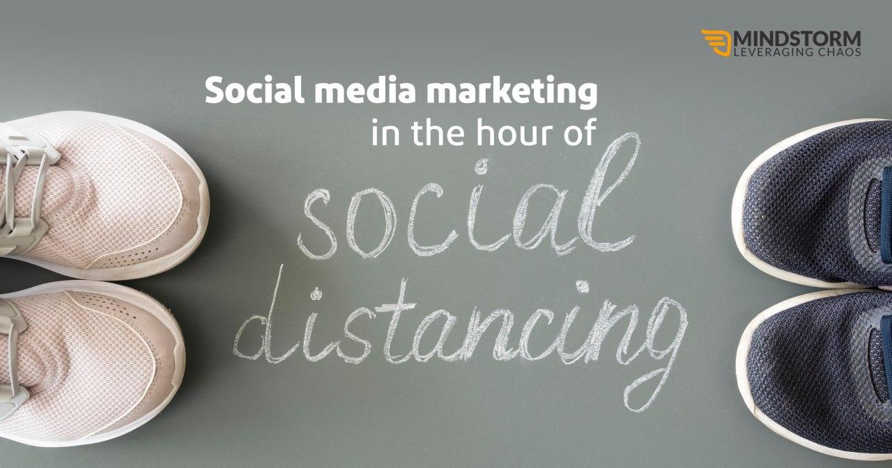 Social Media Marketing in the Hour of Social Distancing
