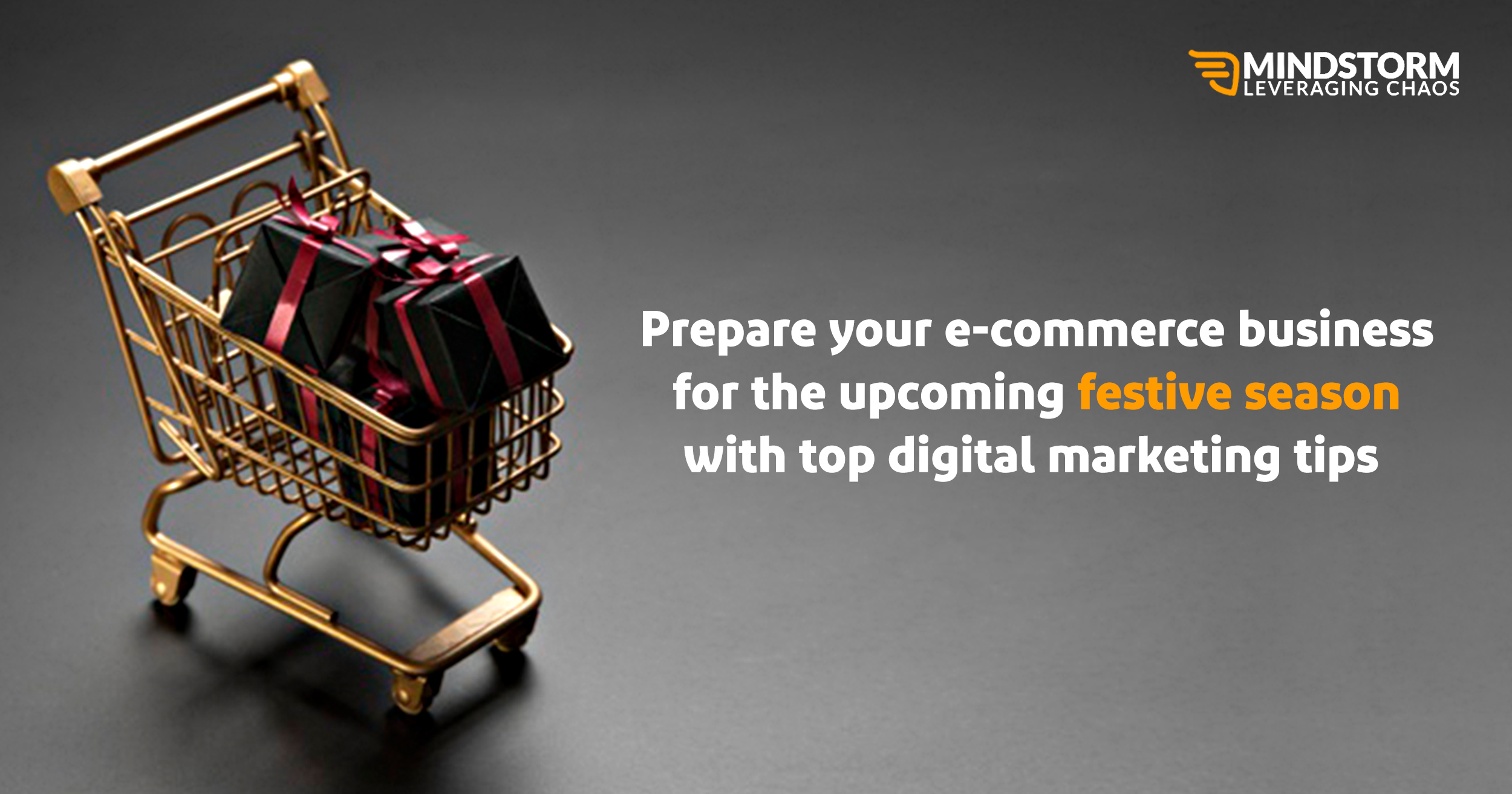 Prepare Your E-Commerce Business for the upcoming Festive Season with Top Digital Marketing Tips