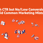 High CTR but No/Low Conversions? Avoid Common Marketing Mistakes