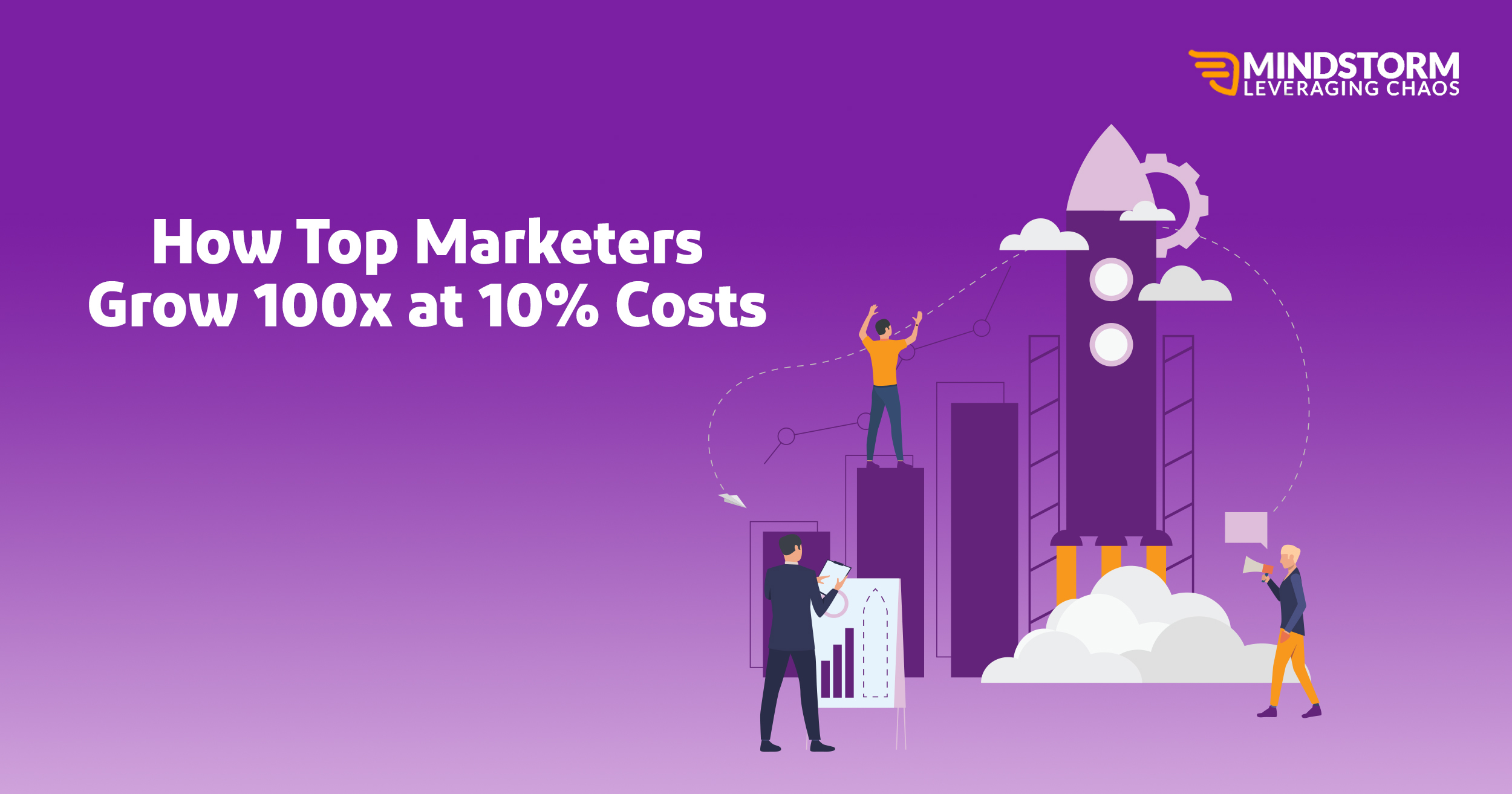 How Top Marketers Grow 100x at 10% Costs!