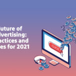 The Future of PPC Advertising: Best Practices and Strategies for 2021.
